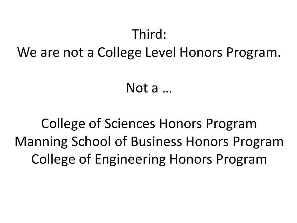 Third: We are not a College Level Honors Program