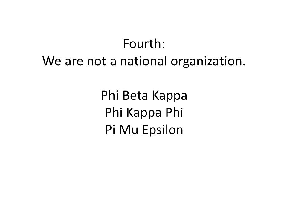 Fourth: We are not a national organization