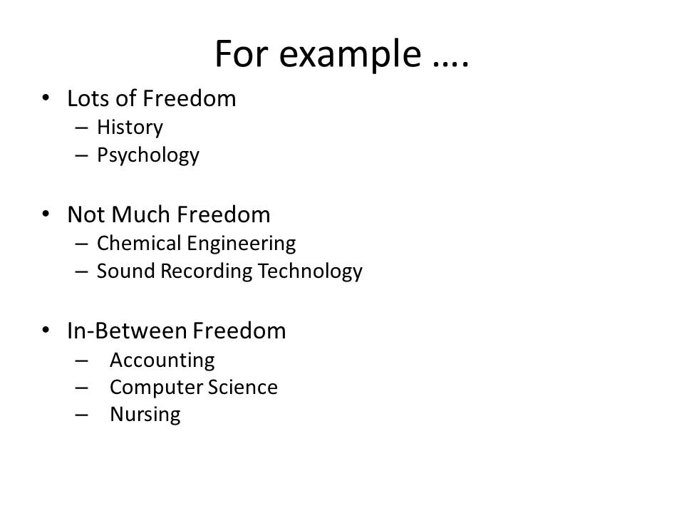 For example …. Lots of Freedom Not Much Freedom In-Between Freedom