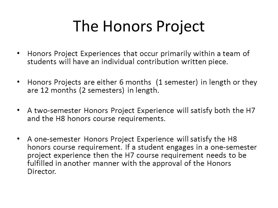 The Honors Project Honors Project Experiences that occur primarily within a team of students will have an individual contribution written piece.