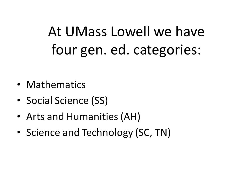 At UMass Lowell we have four gen. ed. categories: