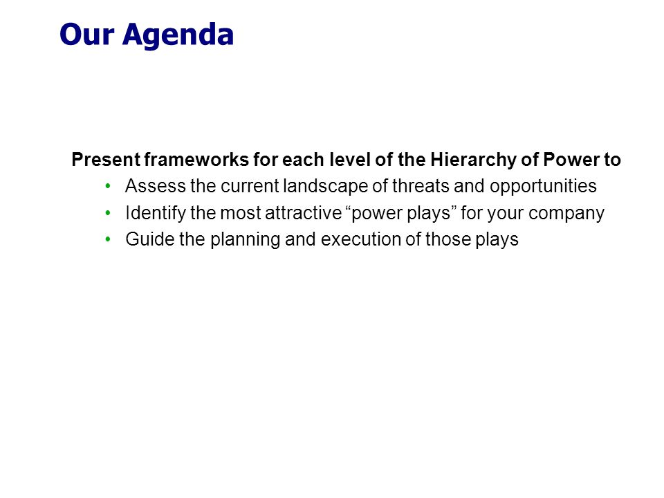 Our Agenda Present frameworks for each level of the Hierarchy of Power to. Assess the current landscape of threats and opportunities.