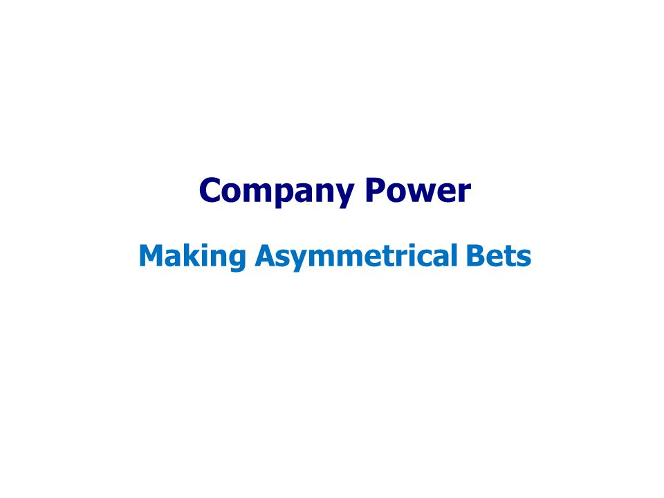 Company Power Making Asymmetrical Bets