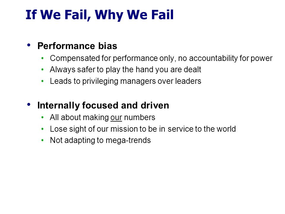 If We Fail, Why We Fail Performance bias Internally focused and driven