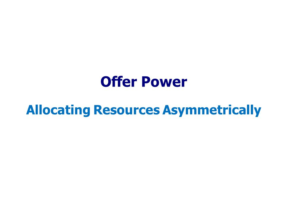 Offer Power Allocating Resources Asymmetrically
