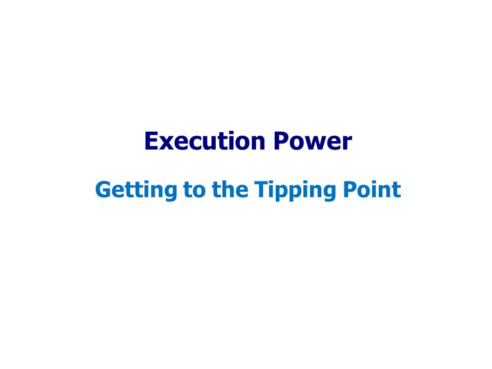 Execution Power Getting to the Tipping Point