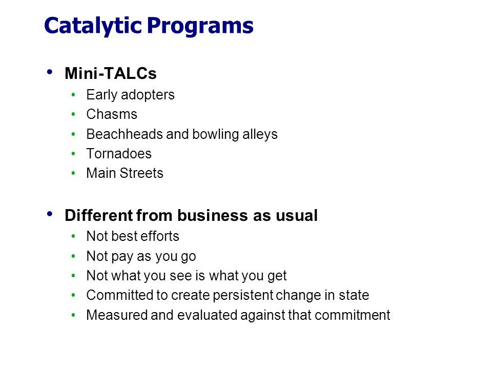 Catalytic Programs Mini-TALCs Different from business as usual