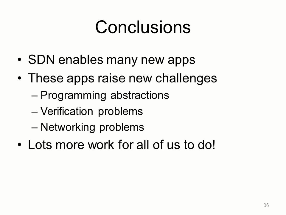 Conclusions SDN enables many new apps These apps raise new challenges