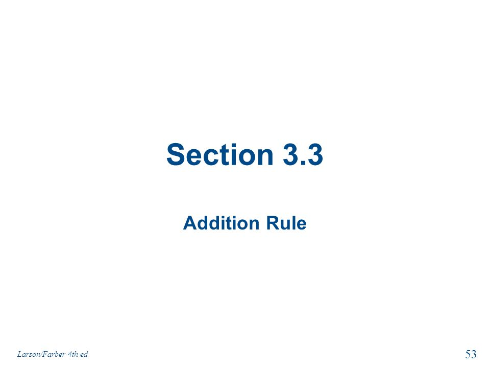 Section 3.3 Addition Rule Larson/Farber 4th ed