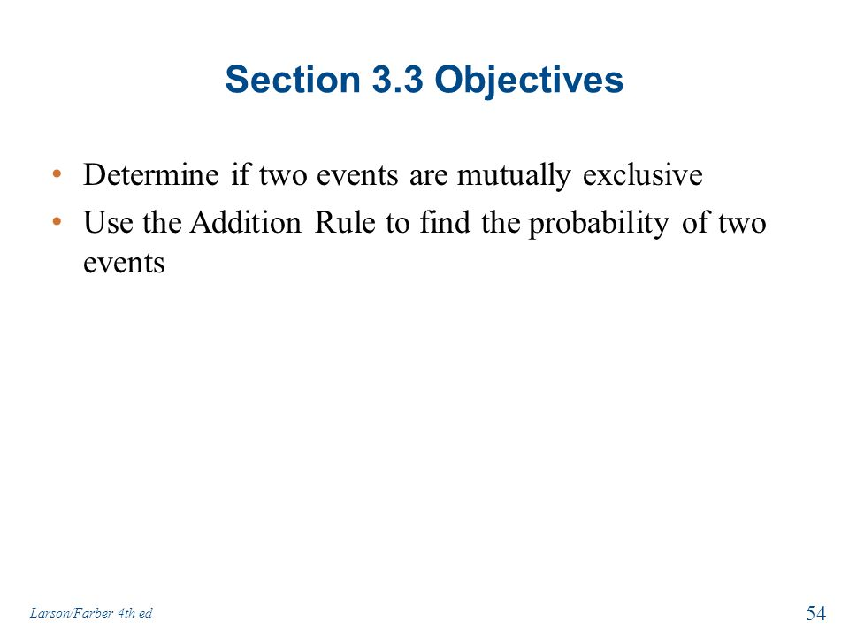 Section 3.3 Objectives Determine if two events are mutually exclusive
