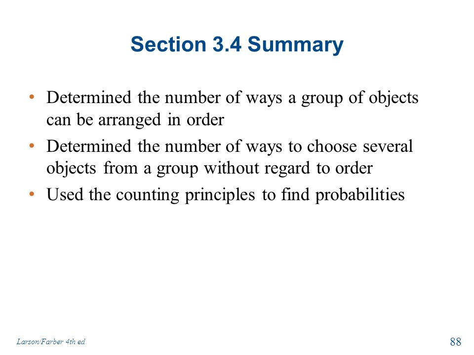 Section 3.4 Summary Determined the number of ways a group of objects can be arranged in order.