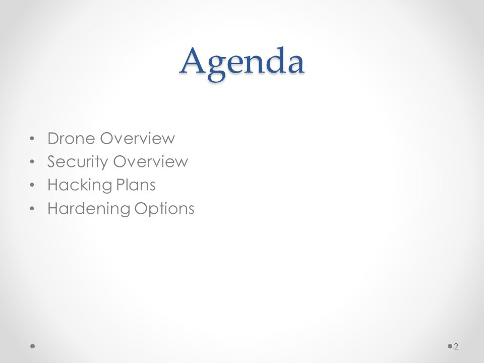 Agenda Drone Overview Security Overview Hacking Plans