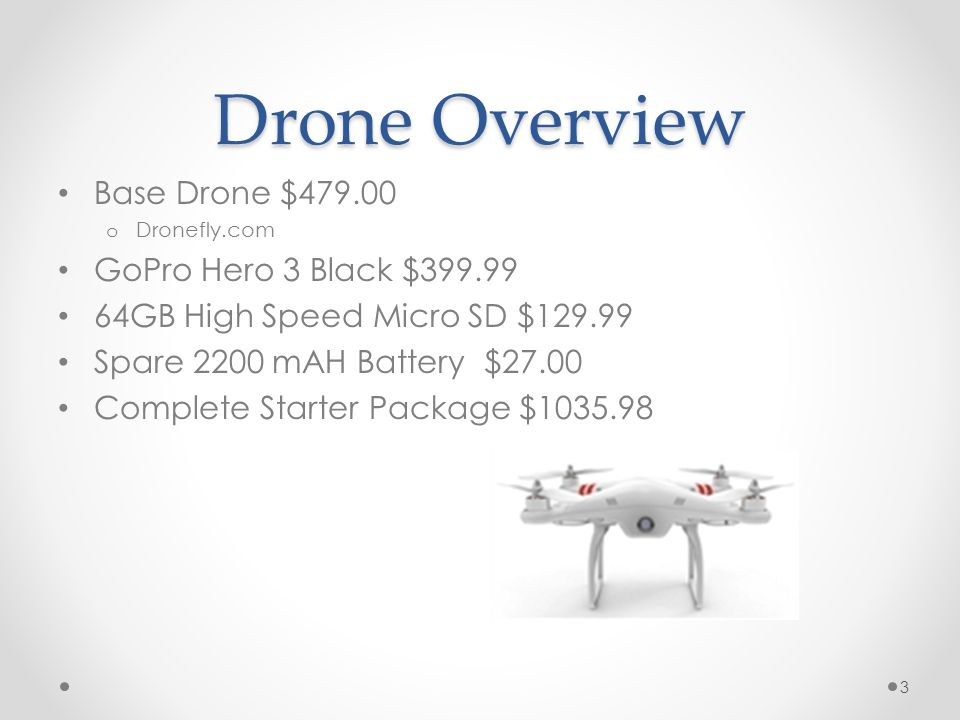 Drone Overview Base Drone $479.00 GoPro Hero 3 Black $399.99
