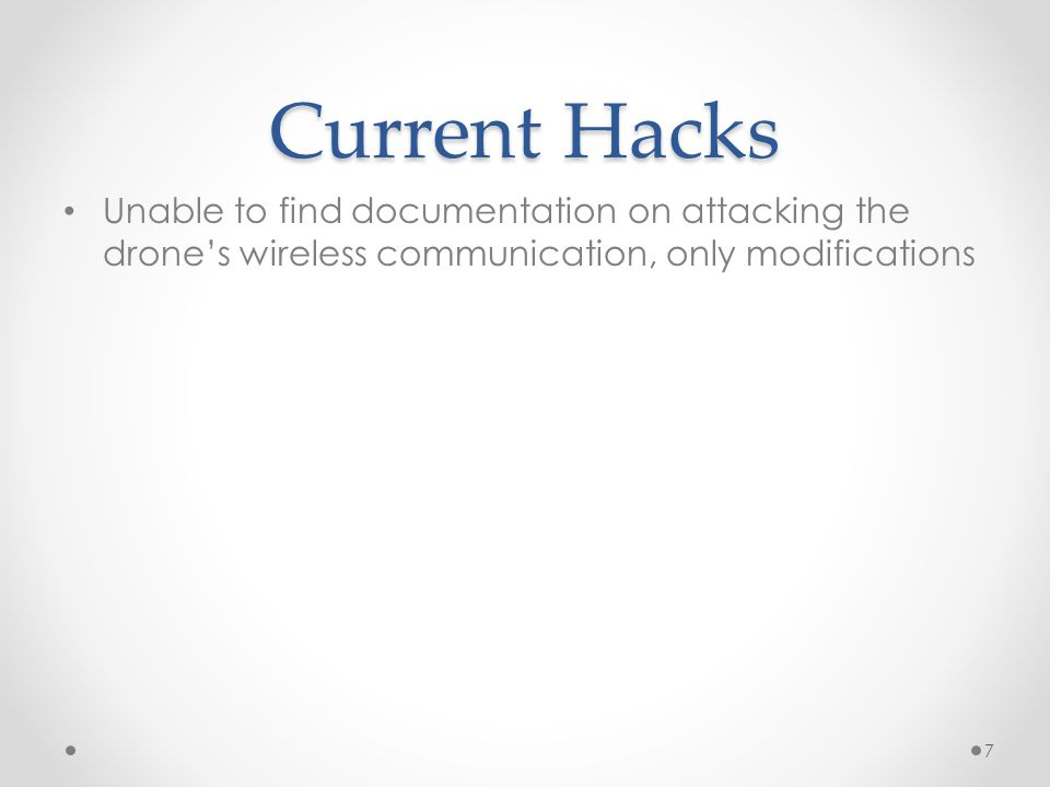 Current Hacks Unable to find documentation on attacking the drone's wireless communication, only modifications.