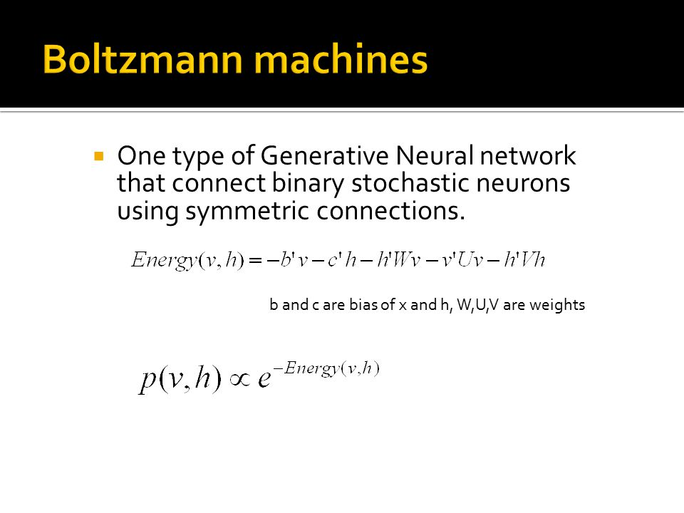 Boltzmann machines One type of Generative Neural network that connect binary stochastic neurons using symmetric connections.