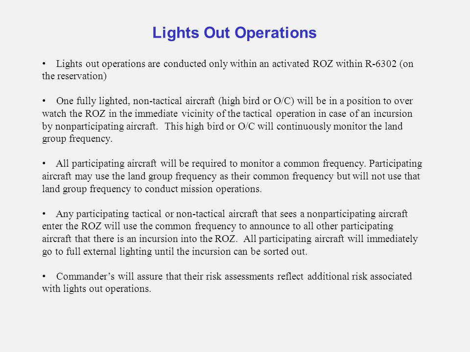 Lights Out Operations Lights out operations are conducted only within an activated ROZ within R-6302 (on the reservation)