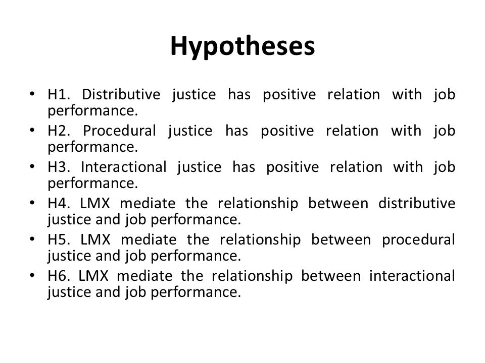 Hypotheses H1. Distributive justice has positive relation with job performance. H2. Procedural justice has positive relation with job performance.
