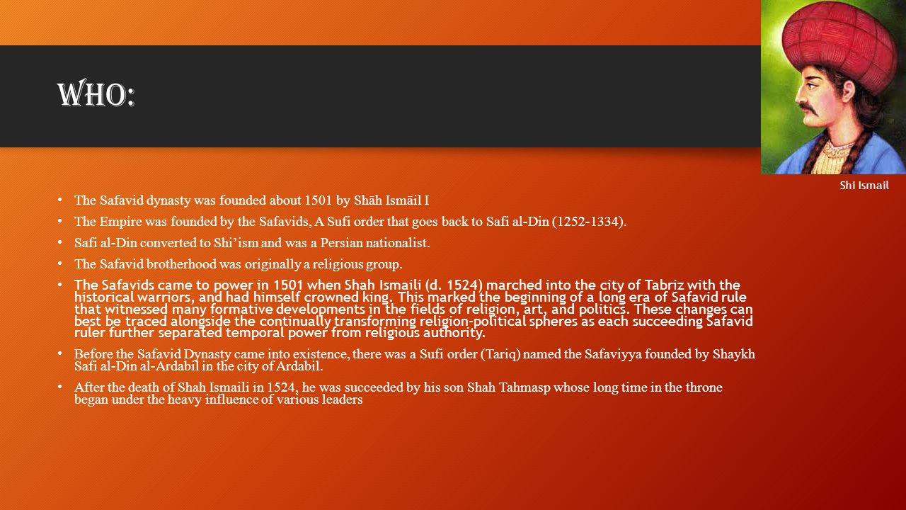 Who: The Safavid dynasty was founded about 1501 by Shāh Ismāil I