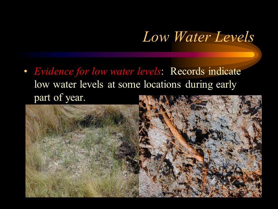 Low Water Levels Evidence for low water levels: Records indicate low water levels at some locations during early part of year.
