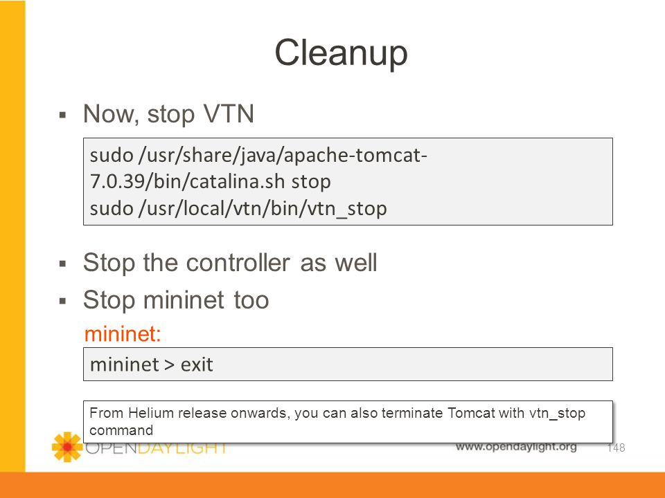 Cleanup Now, stop VTN Stop the controller as well Stop mininet too