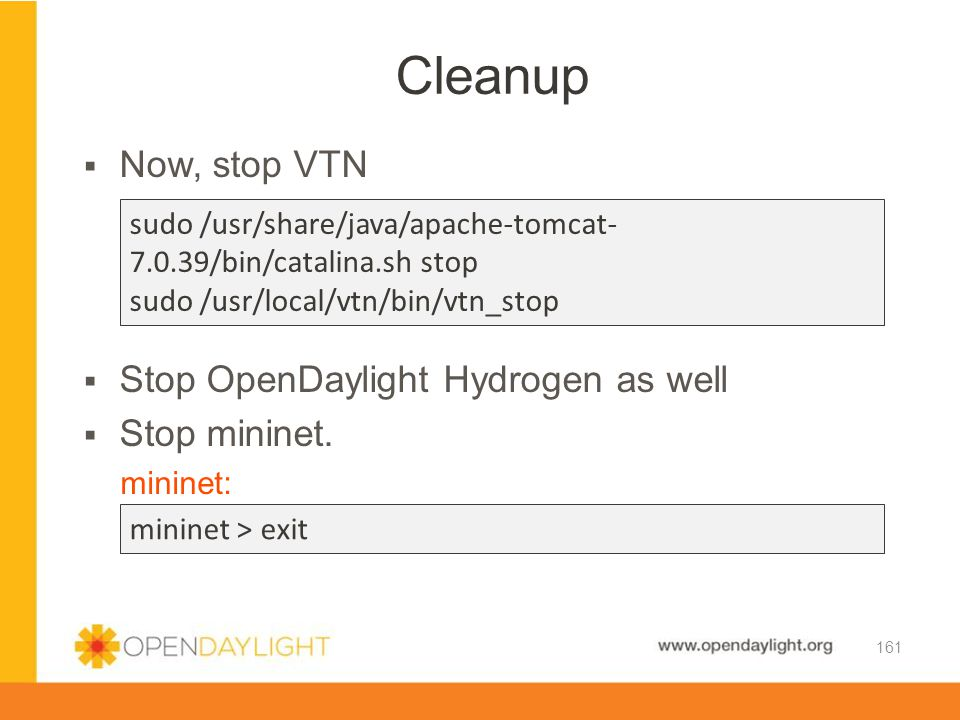 Cleanup Now, stop VTN Stop OpenDaylight Hydrogen as well Stop mininet.