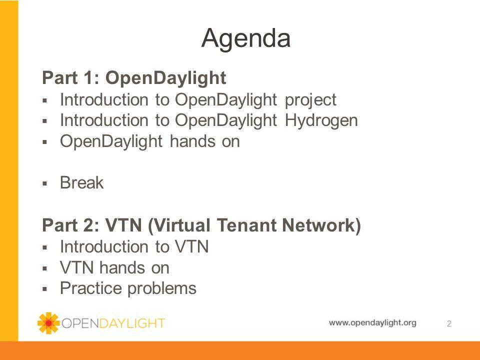 Agenda Part 1: OpenDaylight Part 2: VTN (Virtual Tenant Network)
