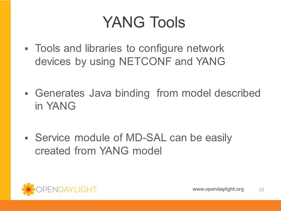YANG Tools Tools and libraries to configure network devices by using NETCONF and YANG. Generates Java binding from model described in YANG.