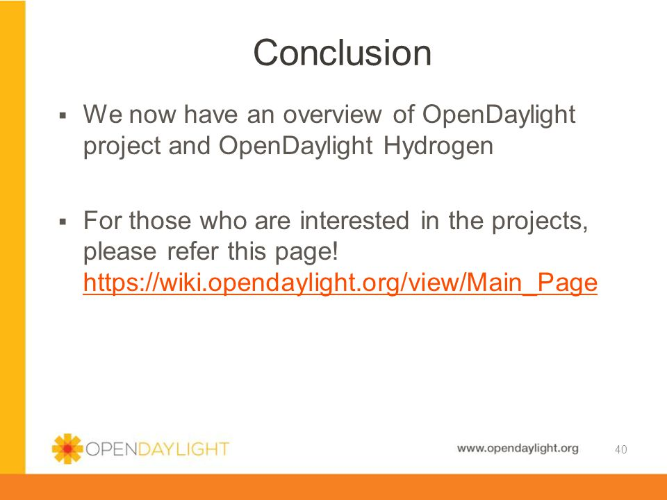 Conclusion We now have an overview of OpenDaylight project and OpenDaylight Hydrogen.
