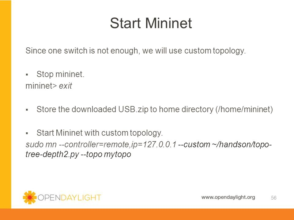 Start Mininet Since one switch is not enough, we will use custom topology. Stop mininet. mininet> exit.