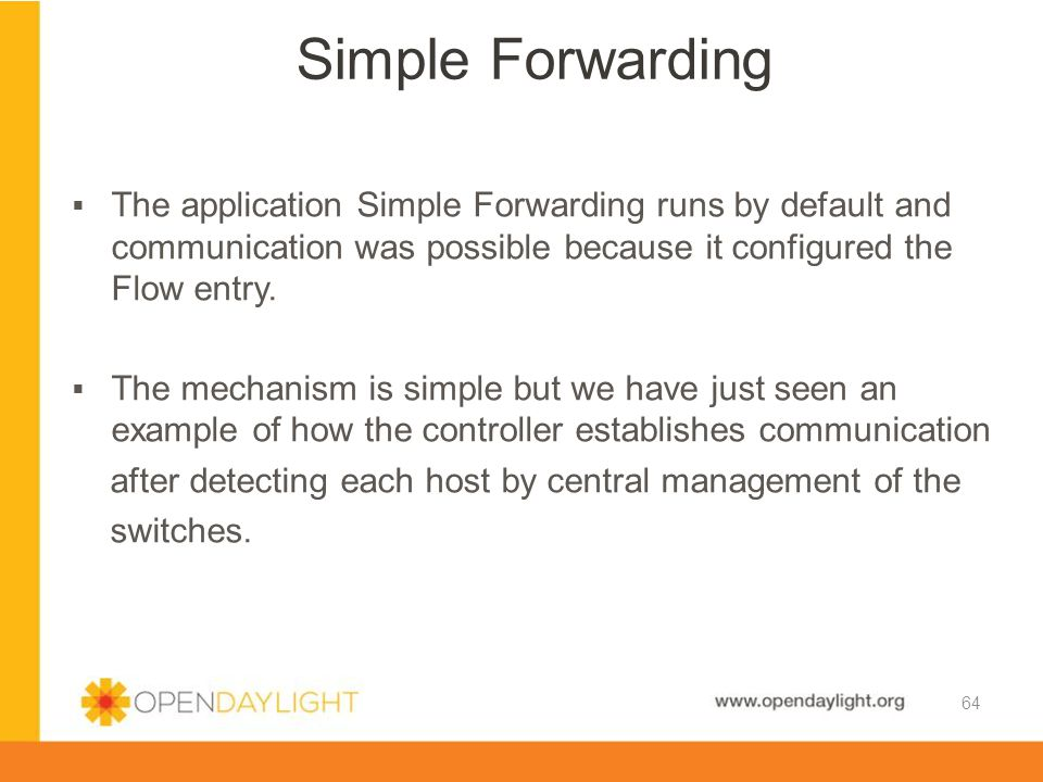 Simple Forwarding The application Simple Forwarding runs by default and communication was possible because it configured the Flow entry.