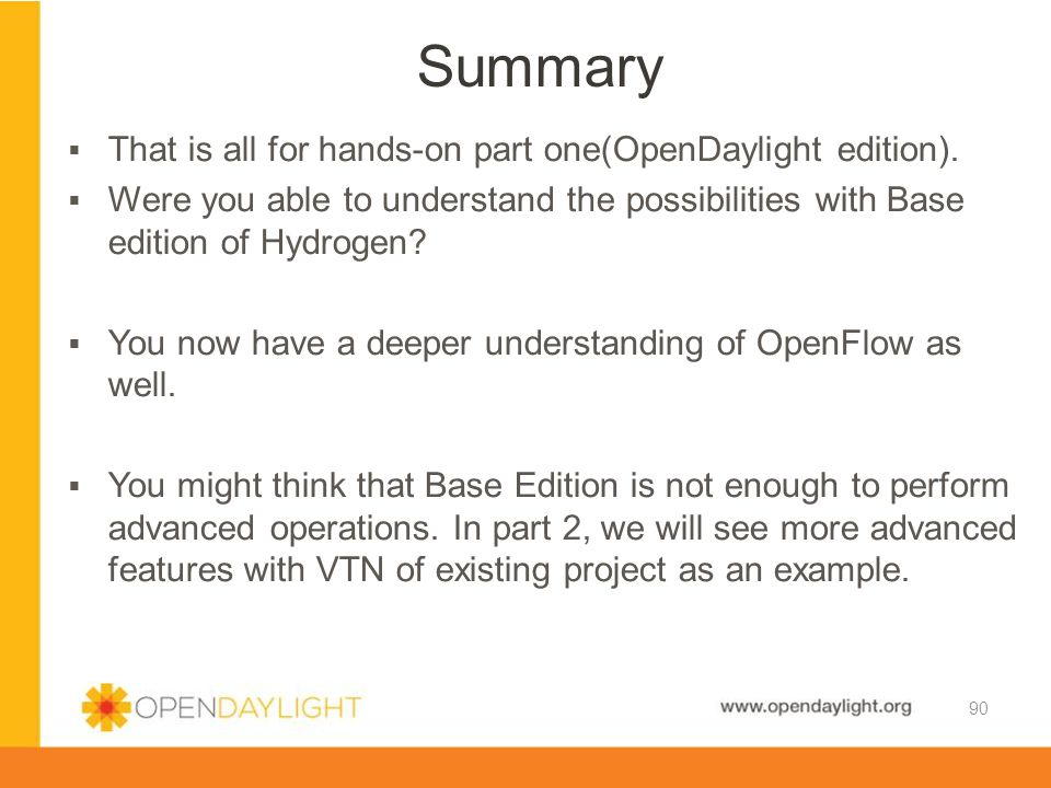 Summary That is all for hands-on part one(OpenDaylight edition).