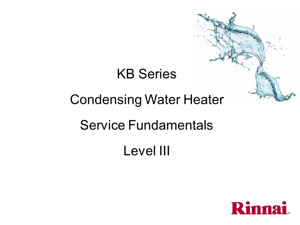 KB Series Condensing Water Heater Service Fundamentals Level III