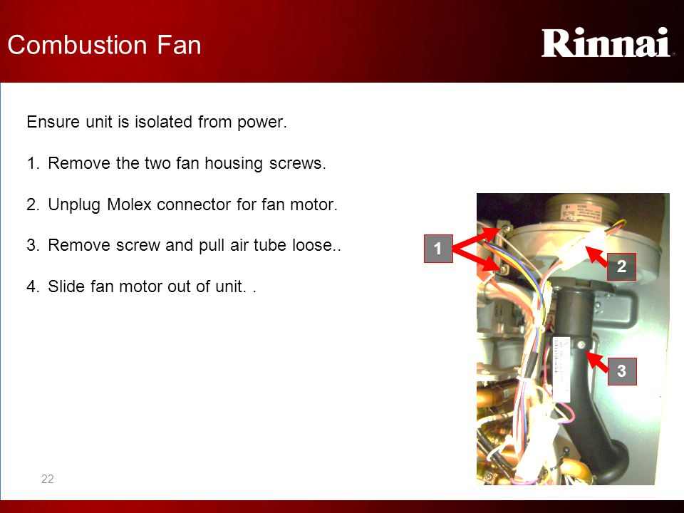 Combustion Fan Ensure unit is isolated from power.