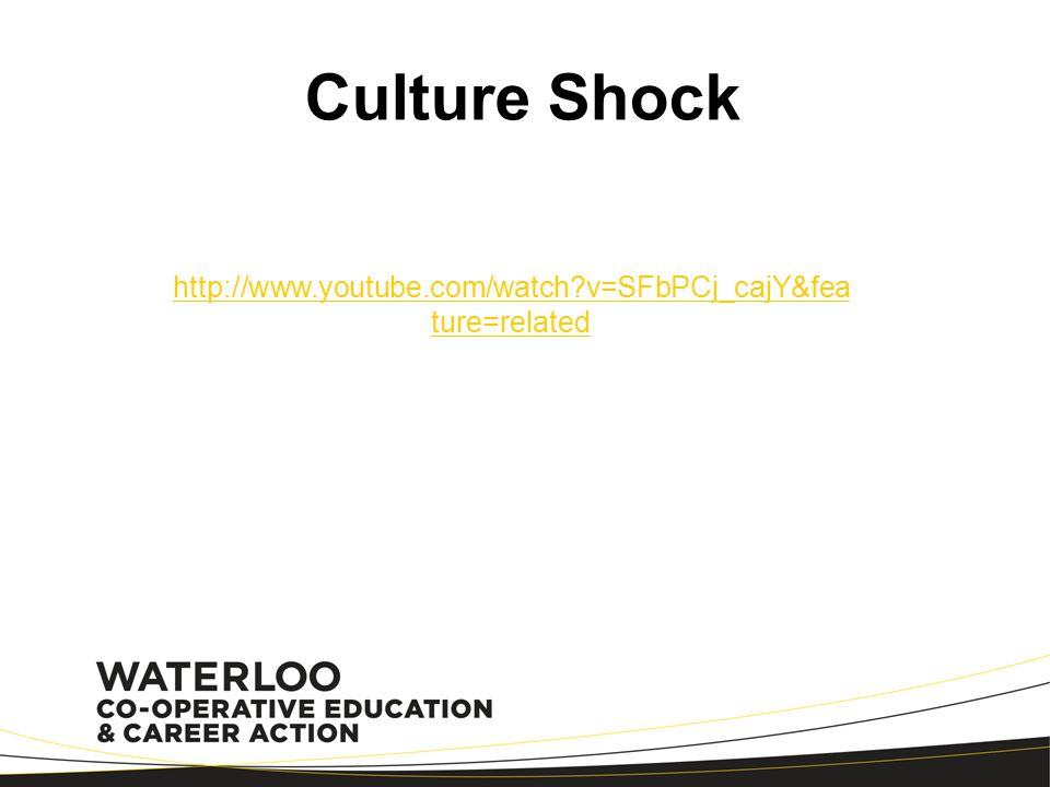 Culture Shock http://www.youtube.com/watch v=SFbPCj_cajY&feature=related