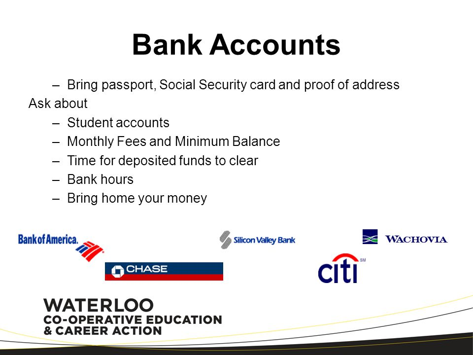 Bank Accounts Bring passport, Social Security card and proof of address. Ask about. Student accounts.