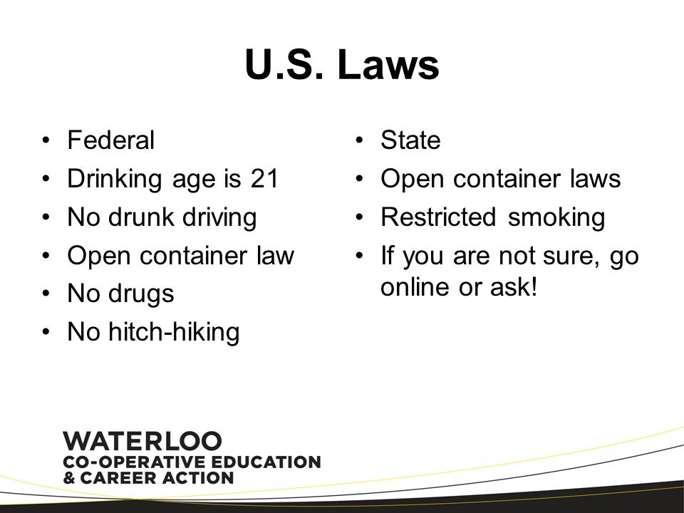 U.S. Laws Federal Drinking age is 21 No drunk driving