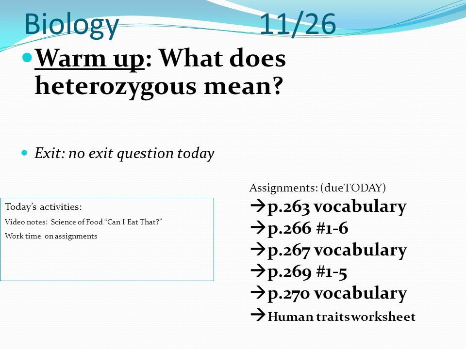 Biology 11/26 Warm up: What does heterozygous mean p.263 vocabulary