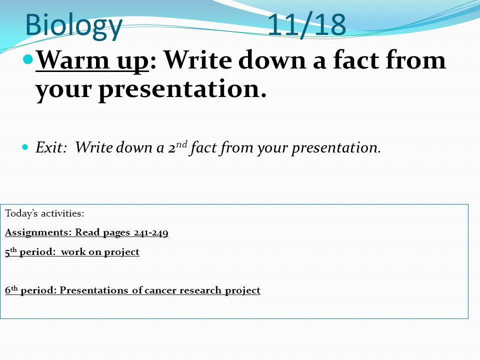 Biology 11/18 Warm up: Write down a fact from your presentation.