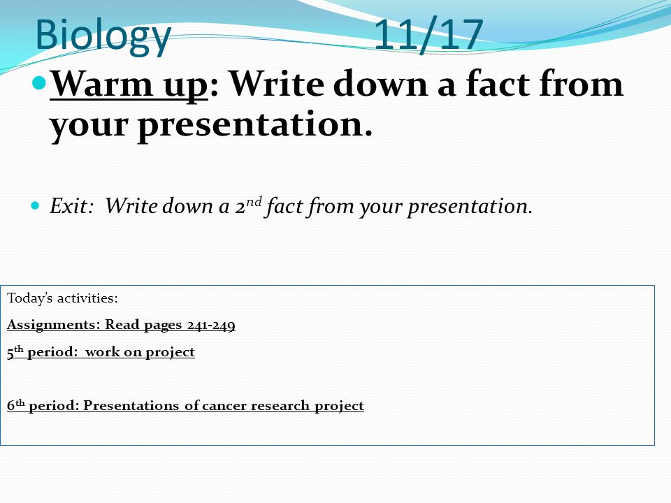 Biology 11/17 Warm up: Write down a fact from your presentation.