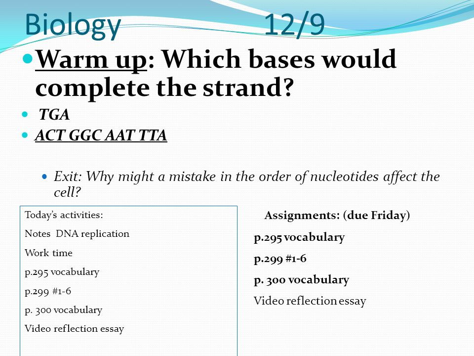 Biology 12/9 Warm up: Which bases would complete the strand TGA