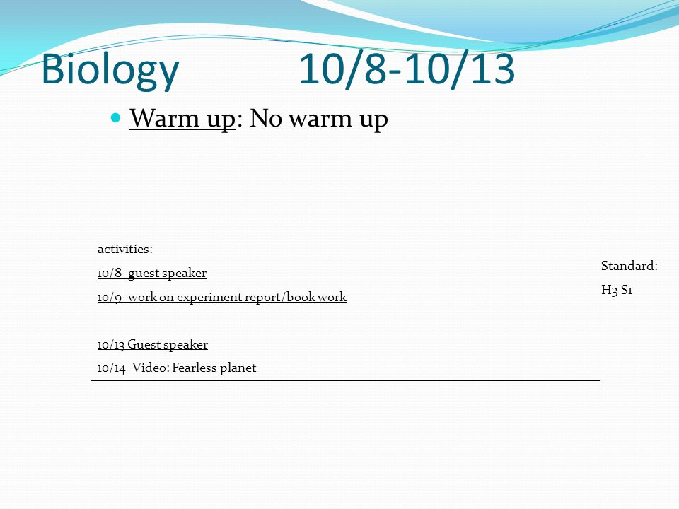 Biology 10/8-10/13 Warm up: No warm up activities: 10/8 guest speaker