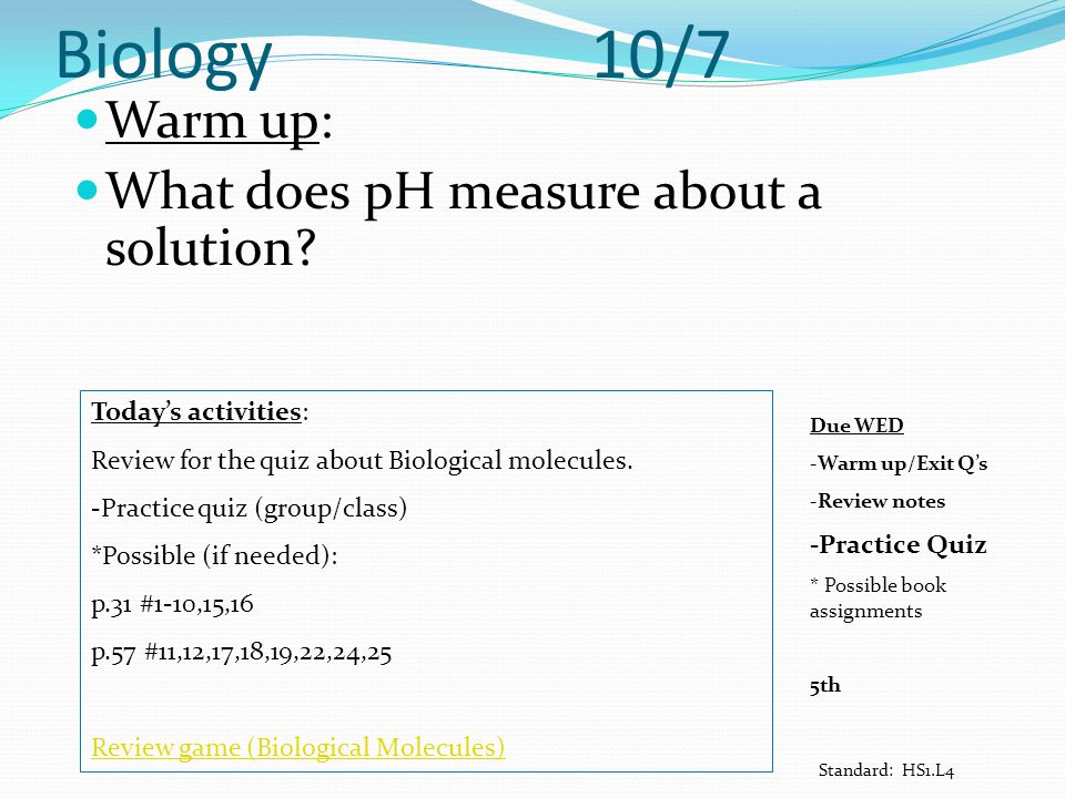 Biology 10/7 Warm up: What does pH measure about a solution