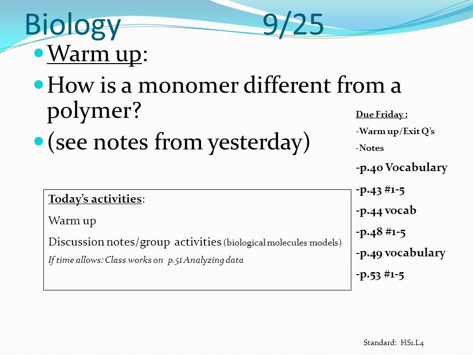 Biology 9/25 Warm up: How is a monomer different from a polymer