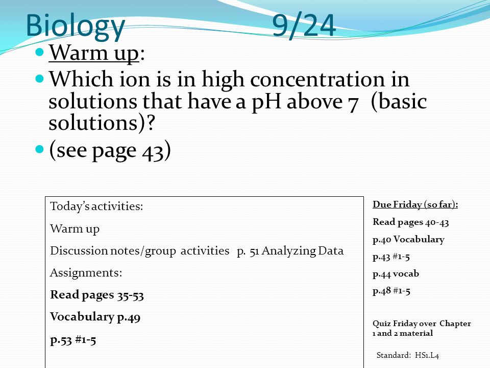 Biology 9/24 Warm up: Which ion is in high concentration in solutions that have a pH above 7 (basic solutions)