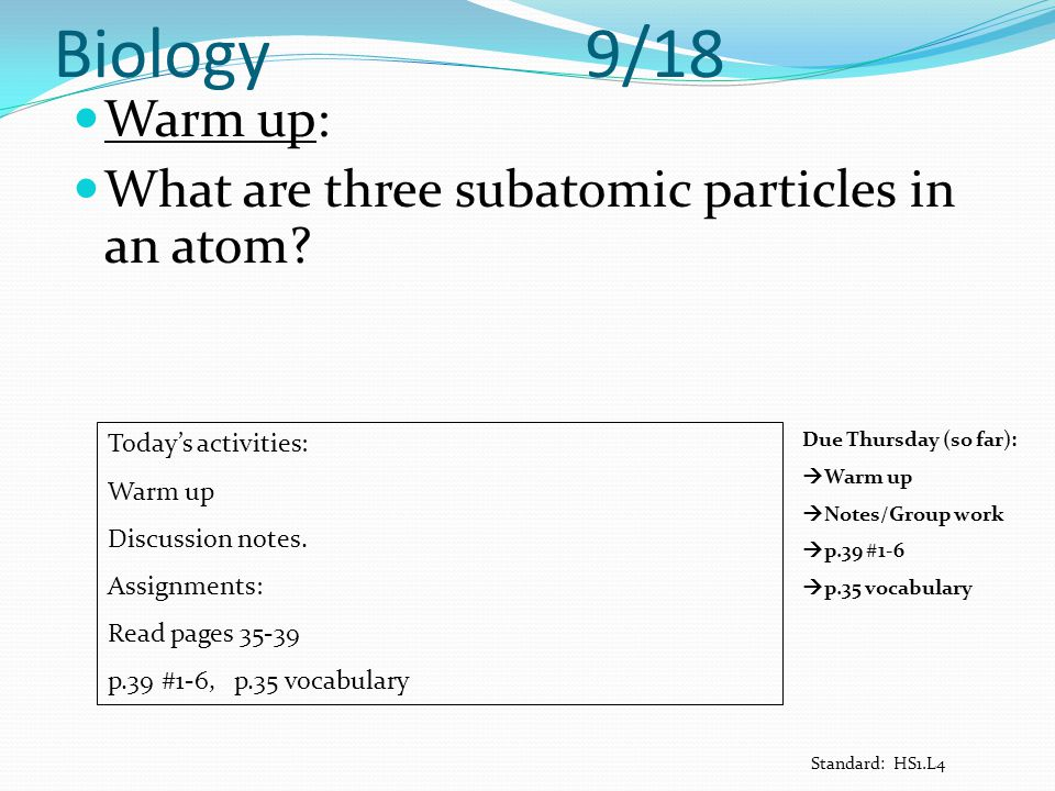 Biology 9/18 Warm up: What are three subatomic particles in an atom