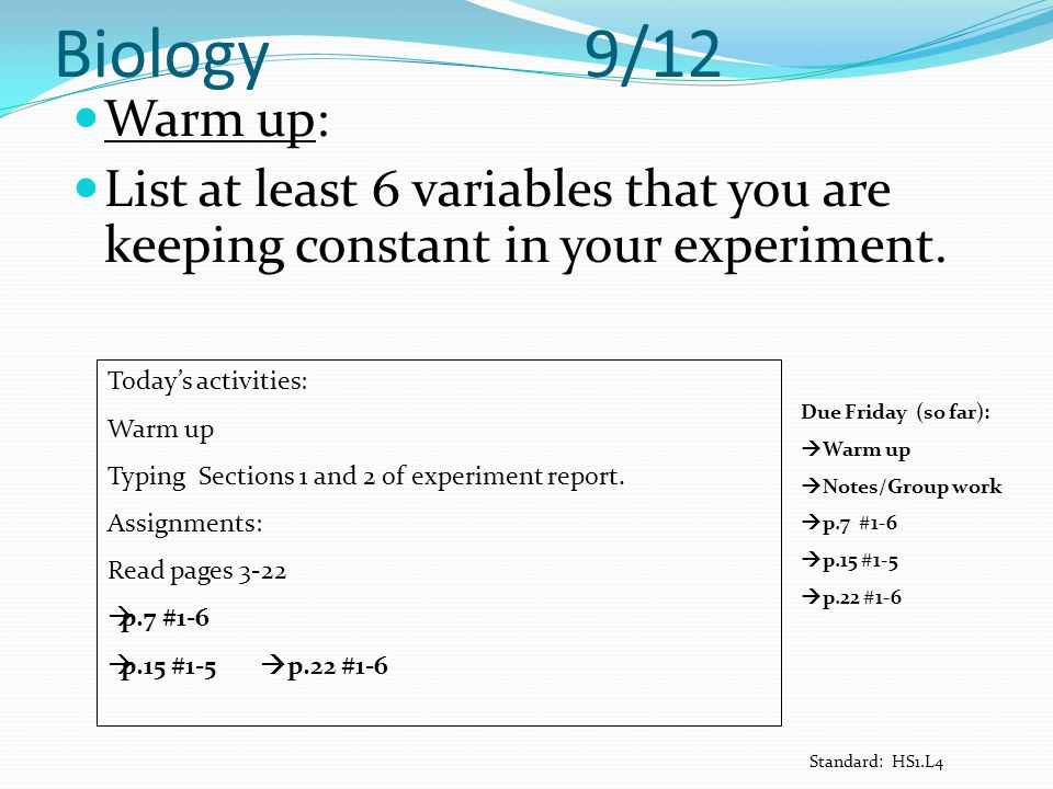 Biology 9/12 Warm up: List at least 6 variables that you are keeping constant in your experiment.