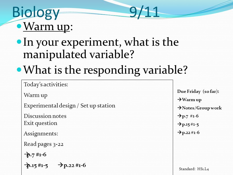 Biology 9/11 Warm up: In your experiment, what is the manipulated variable What is the responding variable