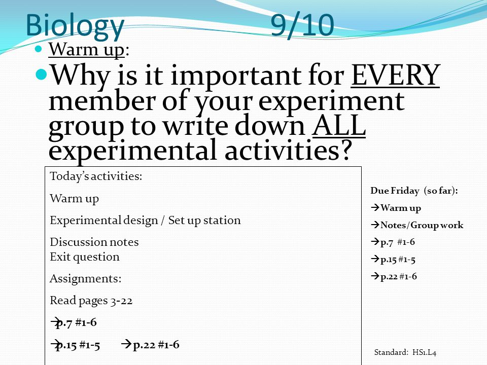 Biology 9/10 Warm up: Why is it important for EVERY member of your experiment group to write down ALL experimental activities