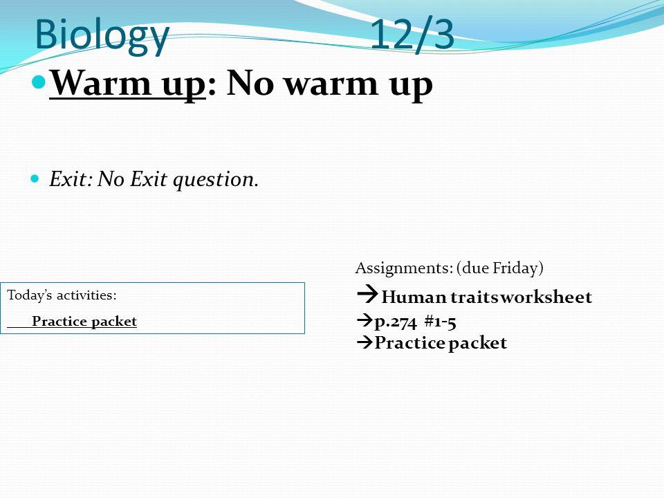 Biology 12/3 Warm up: No warm up Human traits worksheet