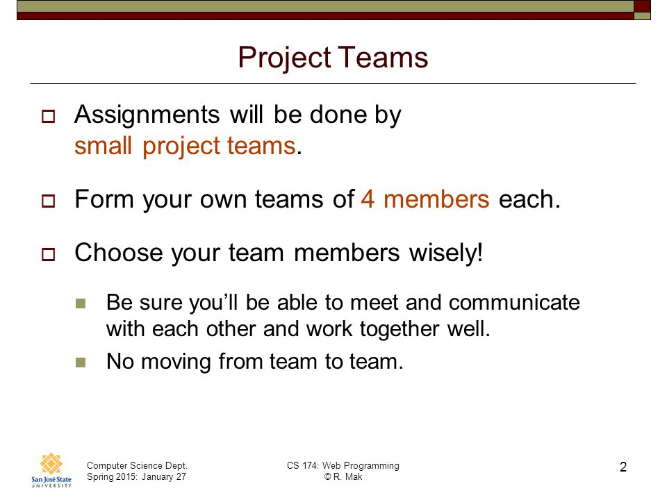 Project Teams Assignments will be done by small project teams.